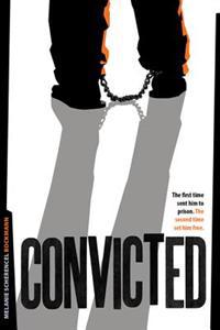 Convicted: The First Time Sent Him to Prison. the Second Time Set Him Free