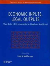 Economic Inputs, Legal Outputs: The Role of Economists in Modern Antitrust
