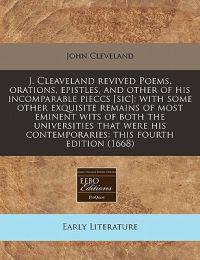 J. Cleaveland Revived Poems, Orations, Epistles, and Other of His Incomparable Pieccs [Sic]