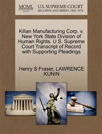 Kilian Manufacturing Corp. V. New York State Division of Human Rights. U.S. Supreme Court Transcript of Record with Supporting Pleadings