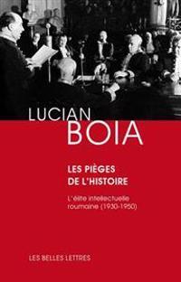Les Pieges de L'Histoire: L'Elite Intellectuelle Roumaine (1930-1950)