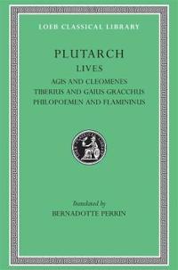 Lives, Volume X: Agis and Cleomenes. Tiberius and Gaius Gracchus. Philopoemen and Flamininus