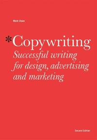 Copywriting: Successful Writing for Design, Advertising and Marke