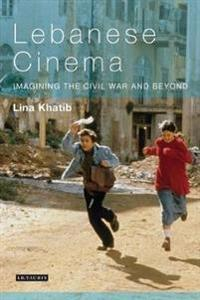Lebanese Cinema: Imagining the Civil War and Beyond