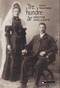 Tre hundre år; Kristine odelsjente - Astrid Ness Aakre   Inprintwriters.org