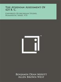 The Athenian Assessment of 425 B. C.: University of Michigan Studies, Humanistic Series, V33