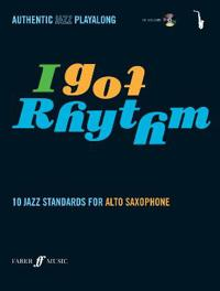 I Got Rhythm for Alto Saxophone: 10 Jazz Standards for Alto Saxophone, Book & CD [With CD (Audio)]