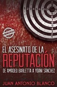 El Asesinato de La Reputacion. de Amadeo Barletta a Yoani Sanchez