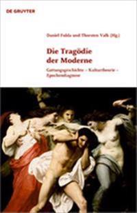 Die Tragödie Der Moderne: Gattungsgeschichte - Kulturtheorie - Epochendiagnose