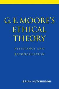 G. E. Moore's Ethical Theory
