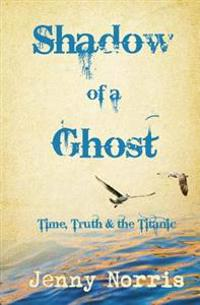 Shadow of a Ghost: Time, Truth & the Titanic