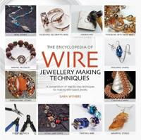 Encyclopedia of Wire Jewellery Making Techniques