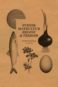 Regional matkultur : terroir i matlandet Sverige