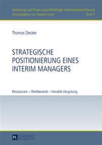 Strategische Positionierung Eines Interim Managers: Ressourcen - Wettbewerb - Variable Verguetung