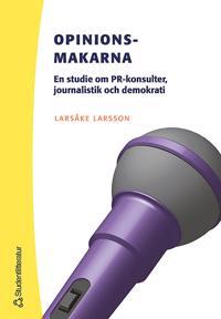 Opinionsmakarna : en studie om PR-konsulter, journalistik och demokrati