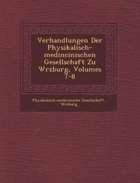 Verhandlungen Der Physikalisch-medincinischen Gesellschaft Zu W¿rzburg, Volumes 7-8