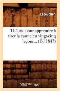 Th�orie Pour Apprendre � Tirer La Canne En Vingt-Cinq Le�ons (�d.1843)