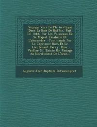 Voyage Vers Le P Le Arctique Dans La Baie de Baffin, Fait En 1818, Par Les Vaisseaux de Sa Majest L'Isabelle Et L'Alexandre: Command S Par Le Capitain