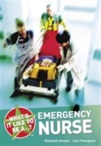 Whats it like to be a...? emergency nurse
