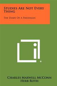 Studies Are Not Every Thing: The Diary of a Freshman