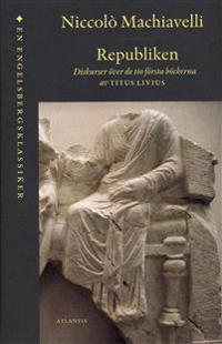 Republiken : diskurser över de tio första böckerna av Titus Livius