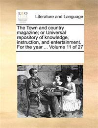 The Town and Country Magazine; Or Universal Repository of Knowledge, Instruction, and Entertainment. for the Year ... Volume 11 of 27