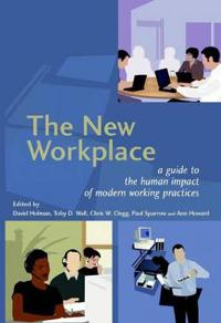 The New Workplace: A Guide to the Human Impact of Modern Working Practices