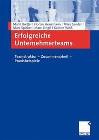 Erfolgreiche Unternehmerteams: Teamstruktur - Zusammenarbeit - Praxisbeispiele