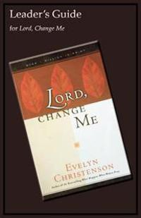 Lord, Change Me Leader's Guide