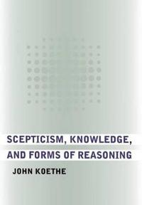 Scepticism, Knowledge, And Forms of Reasoning