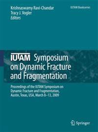 IUTAM Symposium on Dynamic Fracture and Fragmentation