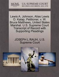 Lewis A. Johnson, Alias Lewis O. Kalap, Petitioner, V. W. Bruce Matthews, United States Marshal. U.S. Supreme Court Transcript of Record with Supporting Pleadings