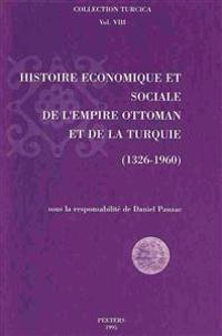 Histoire Economique Et Sociale de L'Empire Ottoman Et de La Turquie (1326-1960). Actes Du Sixieme Congres International Tenu a AIX-En-Provence Du 1er