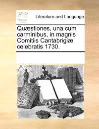 Qu]stiones, Una Cum Carminibus, in Magnis Comitiis Cantabrigi] Celebratis 1730.