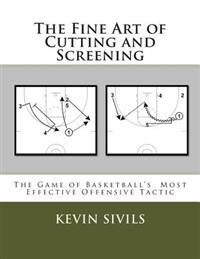 The Fine Art of Cutting and Screening: The Game of Basketball Most Effective Offensive Tactic