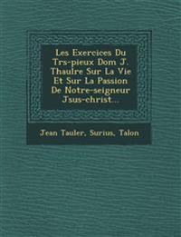 Les Exercices Du Tr¿s-pieux Dom J. Thaul¿re Sur La Vie Et Sur La Passion De Notre-seigneur J¿sus-christ...