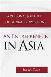 An Entrepreneur in Asia: A Personal Journey of Global Proportions