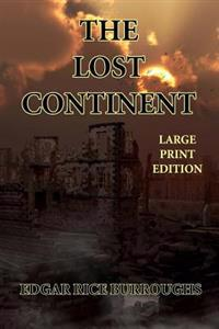 The Lost Continent - Large Print Edition: (A.K.A. Beyond Thirty)