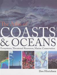 The Atlas of Coasts & Oceans: Ecosystems, Threatened Resources, Marine Conservation