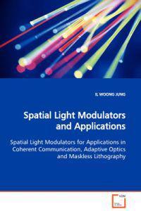 Spatial Light Modulators and Applications Spatial Light Modulators for Applications in Coherent Communication, Adaptive Optics and Maskless Lithography