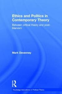 Ethics and Politics in Contemporary Theory Between Critical Theory and Post-Marxism