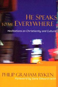 He Speaks to Me Everywhere: Meditations on Christianity and Culture