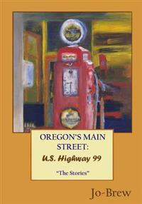 "Oregon's Main Street: U.S. Highway 99: ""The Stories"""