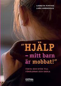 """""""Hjälp, mitt barn är mobbat!"""" : fakta och stöd till föräldrar och skola"""