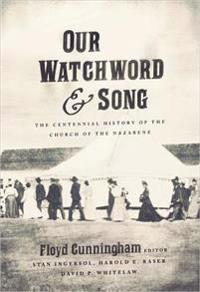 Our Watchword and Song: The Centennial History of the Church of the Nazarene