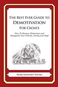 The Best Ever Guide to Demotivation for Croats: How to Dismay, Dishearten and Disappoint Your Friends, Family and Staff