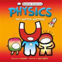 Basher Science: Physics: Why Matter Matters!