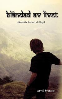 Bländad av livet : dikter från Indien och Nepal