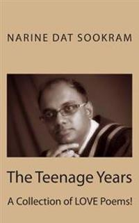 The Teenage Years: A Collection of Love Poems!
