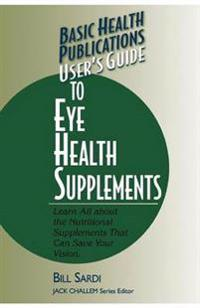 Basic Health Publications User's Guide to Eye Health Supplements